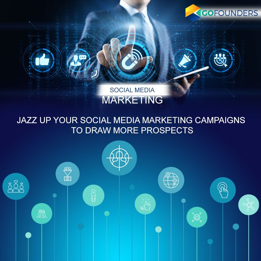 Jazz up Your Social Media Marketing Campaigns to Draw More Prospects