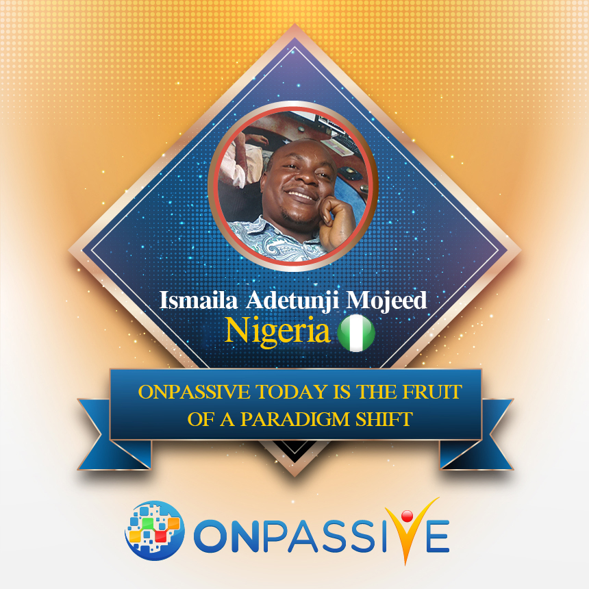 ONPASSIVE TODAY IS THE FRUIT OF A PARADIGM SHIFT
