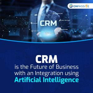 CRM is the Future of Business with the Integration of Artificial Intelligence