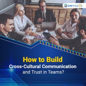 How to Improve Cross-Cultural Communication and Trust Building in Teams