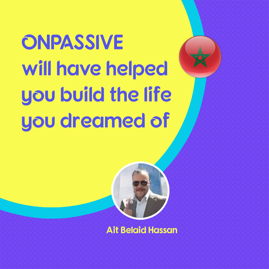 ONPASSIVE will have Helped You Build the Life you Dreamed of