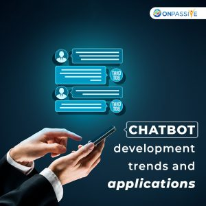Top Chatbot Development Trends and Applications