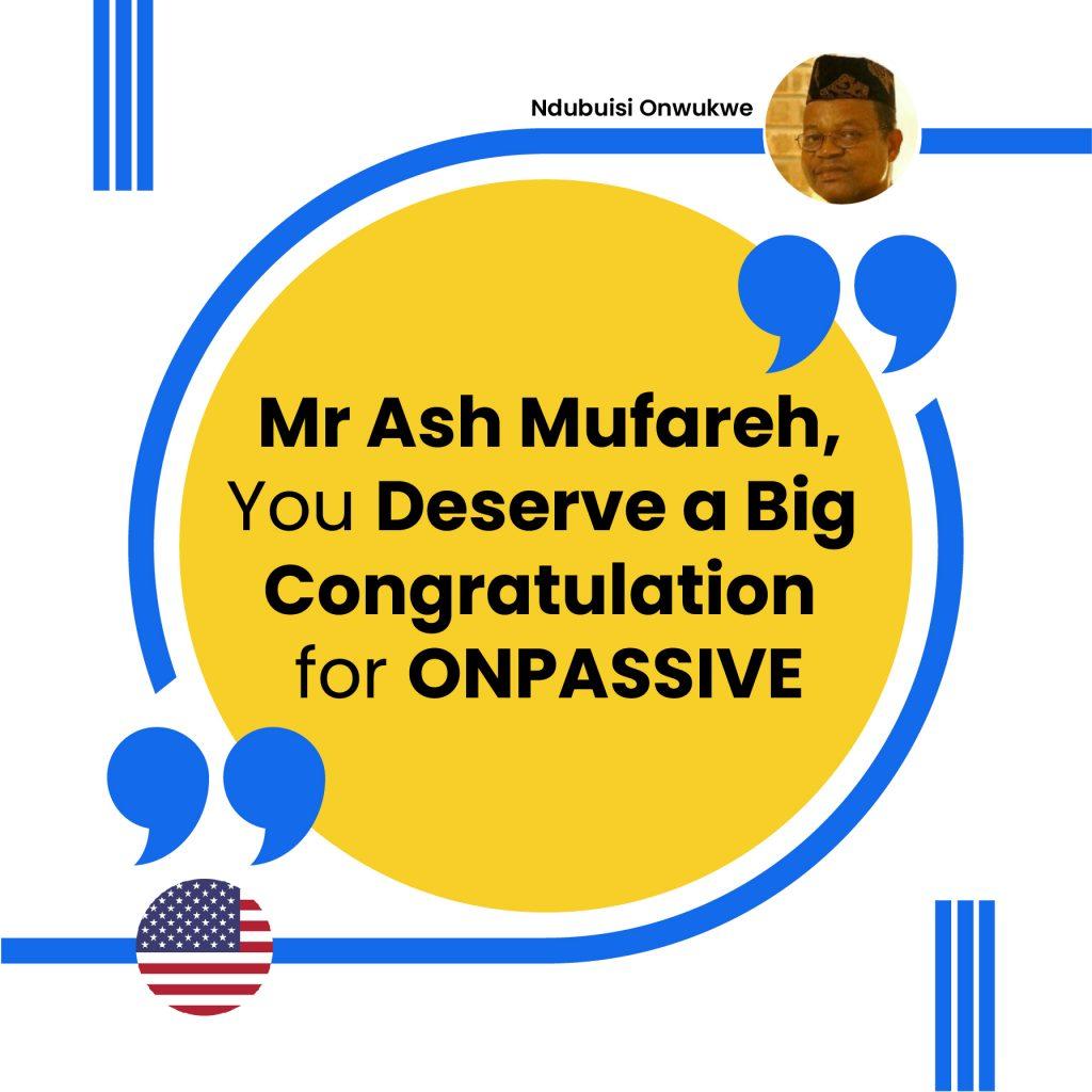 Mr. Ash Mufareh, You Deserve a Big Congratulation for ONPASSIVE