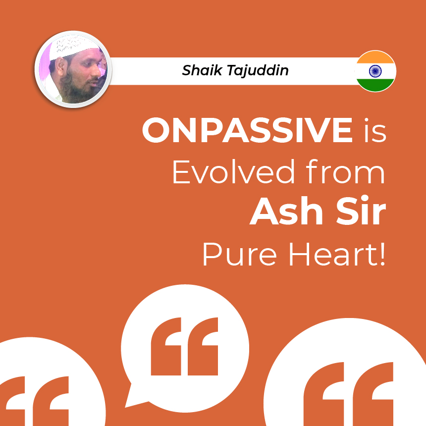 ONPASSIVE IS EVOLVED FROM ASH SIR PURE HEART!