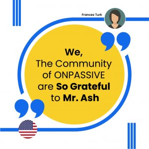 The Community of ONPASSIVE are So Grateful to Mr. Ash