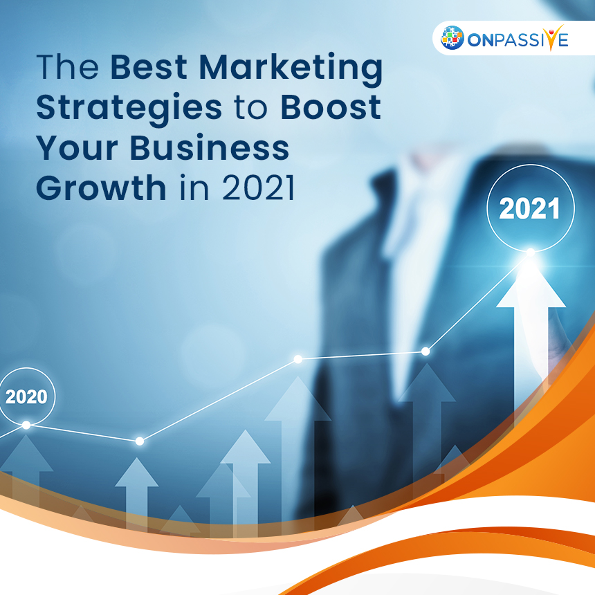 The best Marketing strategies to boost your business growth in 2021