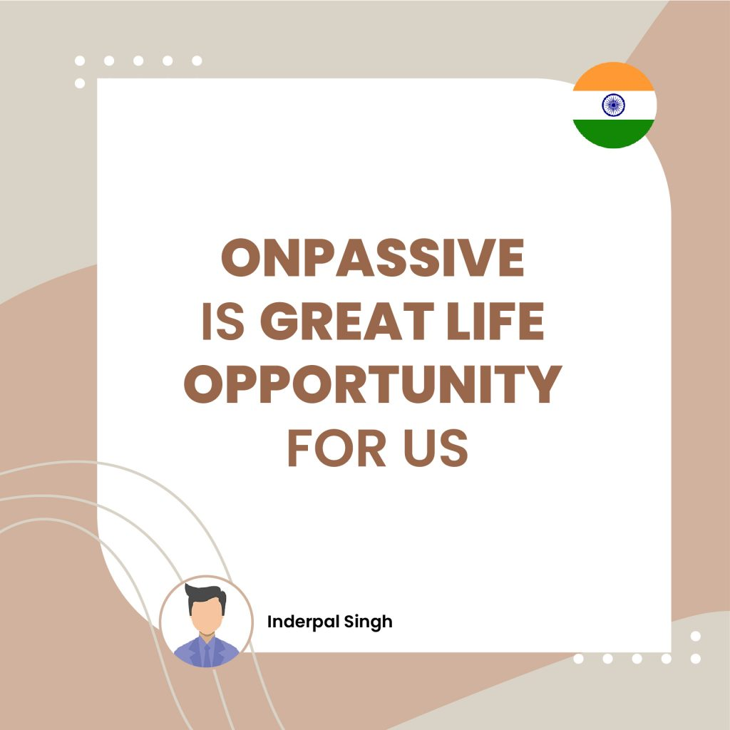 ONPASSIVE IS GREAT LIFE OPPORTUNITY FOR US