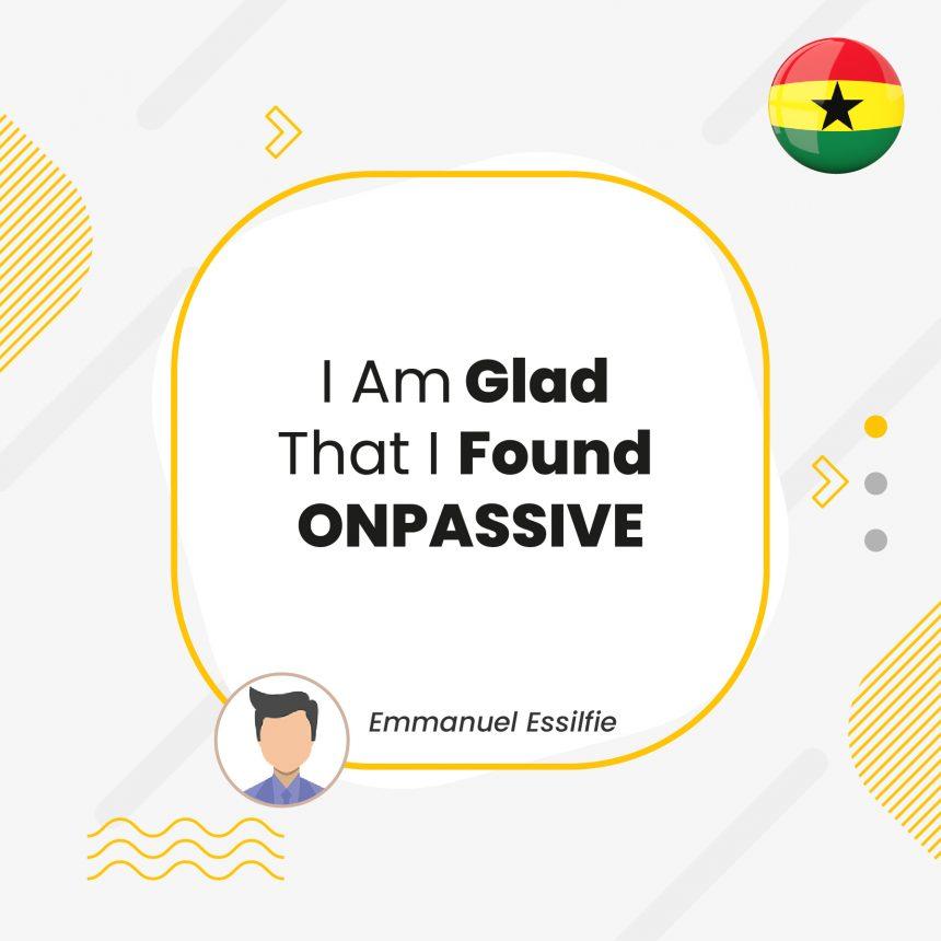 I Am Glad That I Found ONPASSIVE - ONPASSIVE