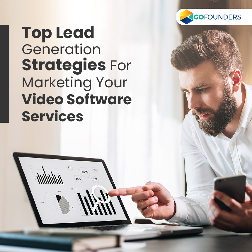 What Are the Best Lead Generation Strategies For Successfully Marketing Your Video Software Services