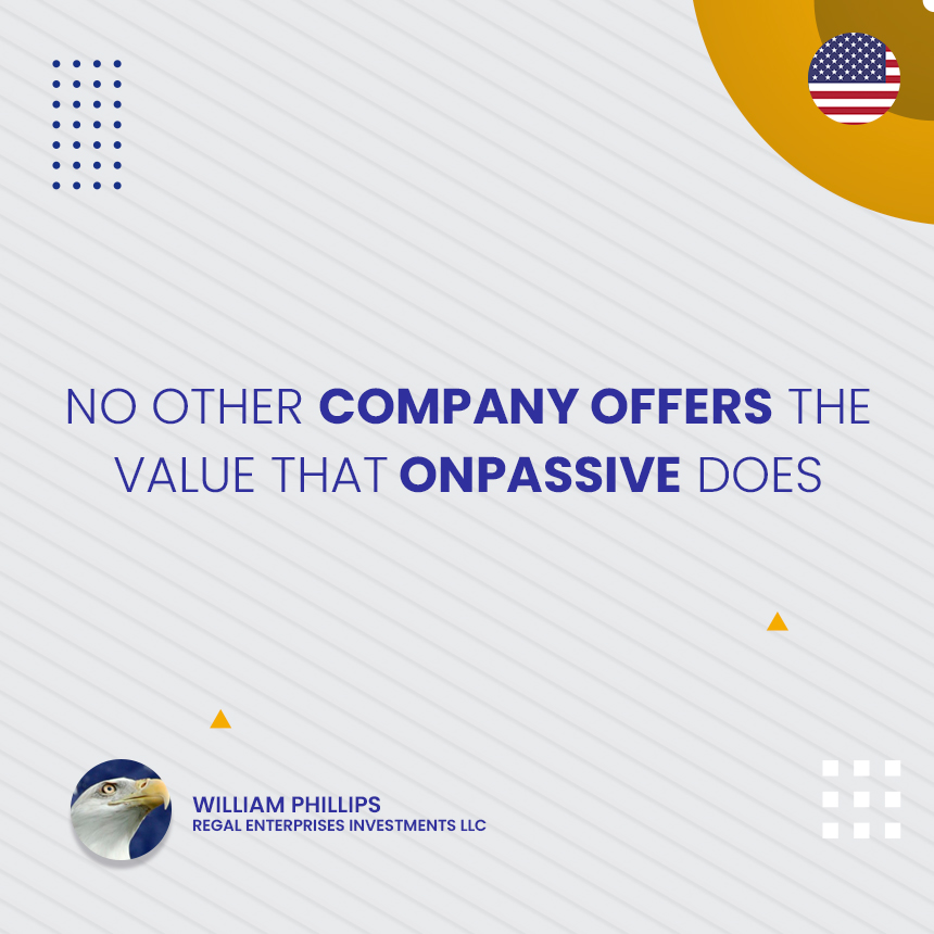 NO OTHER COMPANY OFFERS THE VALUE THAT ONPASSIVE DOES