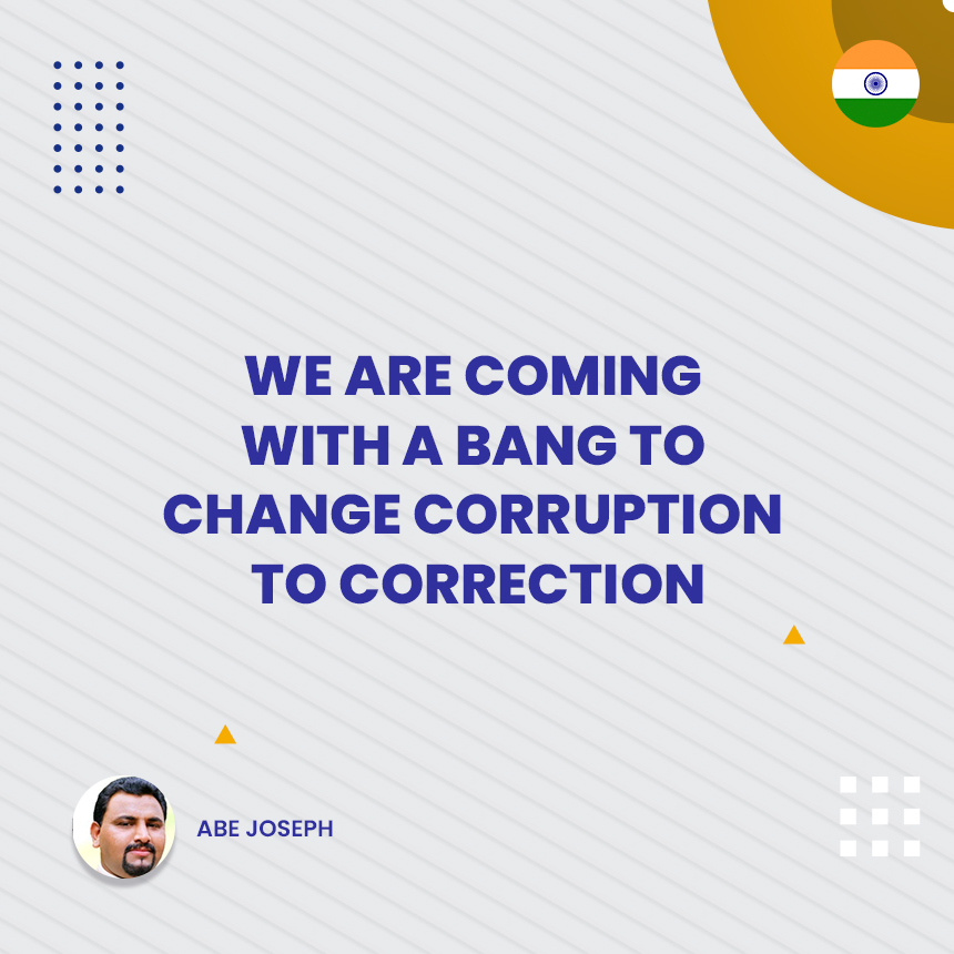 WE ARE COMING WITH A BANG TO CHANGE CORRUPTION TO CORRECTION