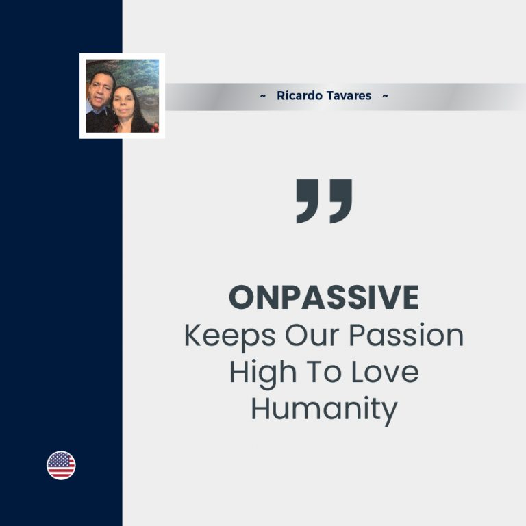 ONPASSIVE keeps our passion high to love humanity. Blessings to Mr Ash Mufareh, his family, all the employees, and founders.
